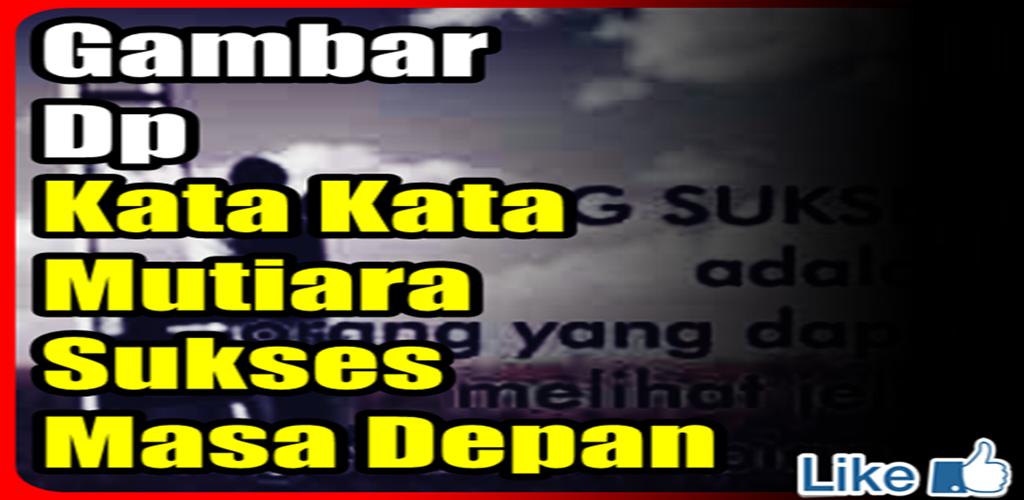 Herunterladen Dp Kata Kata Mutiara Sukses Masa Depan 202