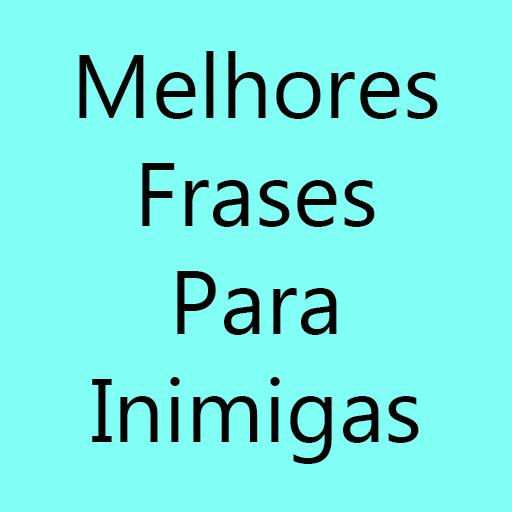 Melhores Frases Para Inimigas Apps En Google Play