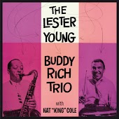 "The Lester Young - Buddy Rich Trio with Nat ""King"" Cole (Bonus Track Version)"