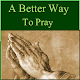 A Better Way To Pray for PC-Windows 7,8,10 and Mac