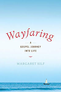 WAYFARING A GOSPEL JOURNEY INTO LIFE