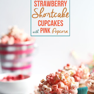 Strawberry Shortcake Cupcakes with Pink Popcorn