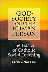 GOD, SOCIETY AND THE HUMAN PERSON THE BASIC OF CATHOLIC SOCIAL TEACHING