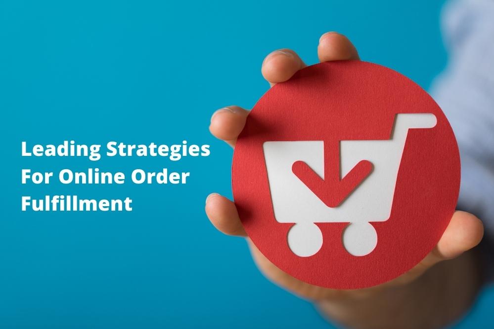Leading Strategies For Online Order Fulfillment