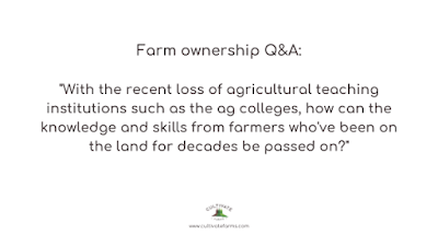 With the recent loss of agricultural teaching institutions such as the ag colleges, how can the knowledge and skills from farmers who've been on the land for decades be passed on?