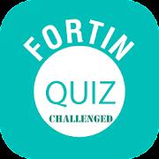 Fortin Challenged Quiz