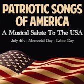 Patriotic Songs of America - A Musical Salute to the USA - July 4th - Memorial Day - Labor Day