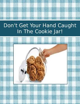 Don't Get Your Hand Caught In The Cookie Jar!