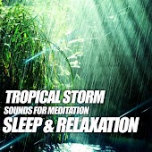 Tropical Storm Sounds for Meditation, Sleep & Relaxation