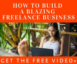 Get the Free Video: How to Build a Blazing Freelance Business
