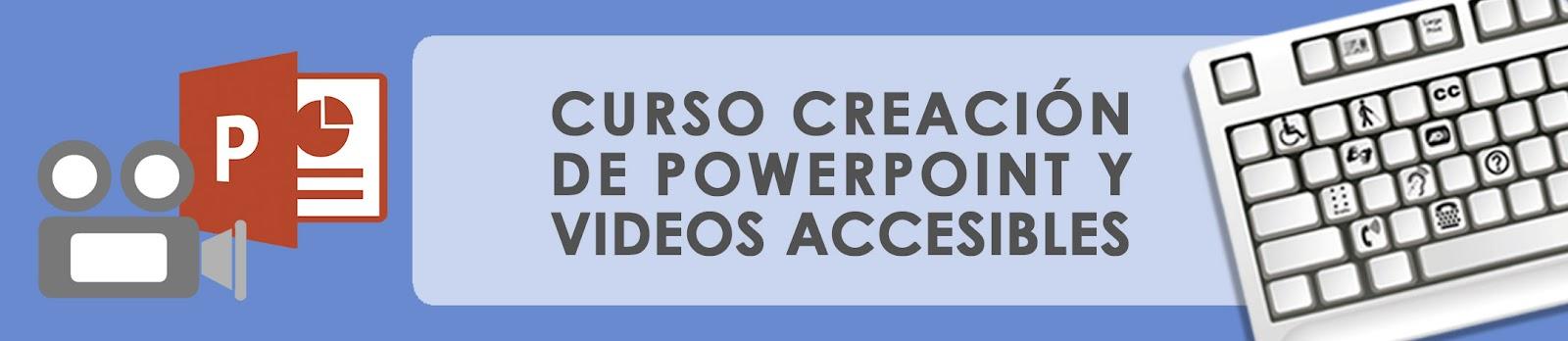 Creación de presentaciones POWERPOINT y VIDEOS accesibles
