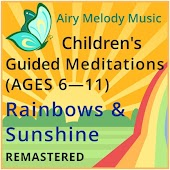 Children's Guided Meditations (Ages 6-11): Rainbows & Sunshine [Remastered]