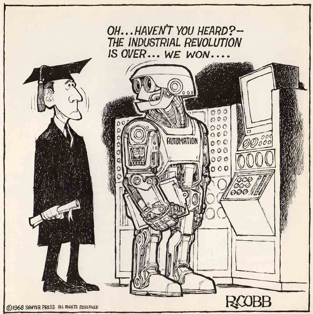 """""""Haven't you heard? The industrial revolution is over, we won."""" says a robot to a fresh graduate in a comic."""
