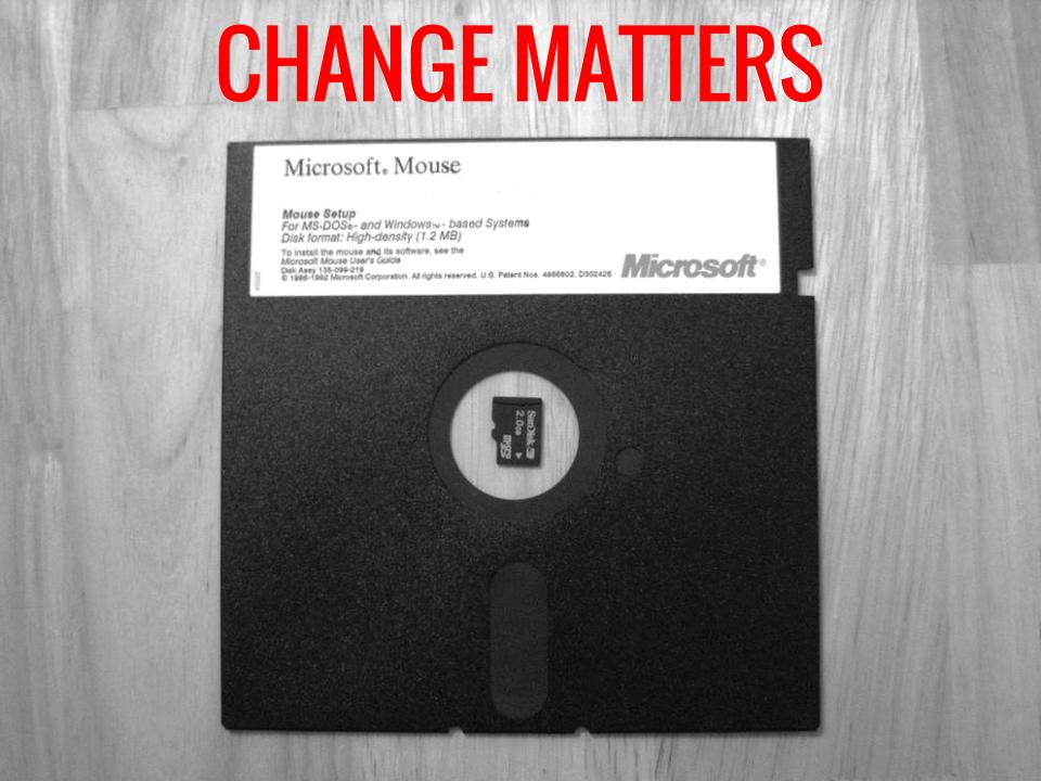 Change matters.