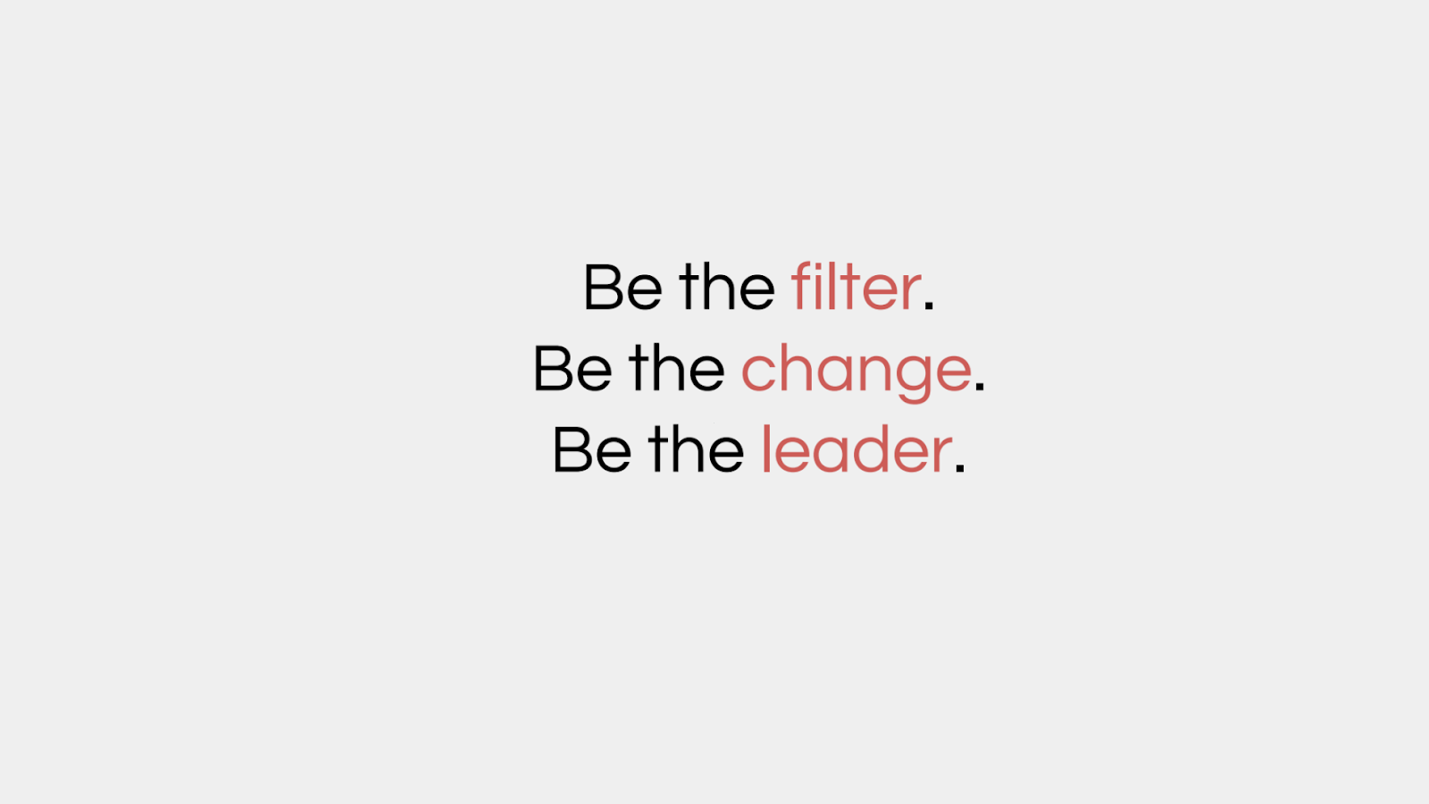 be the filter, be the change, be the leader
