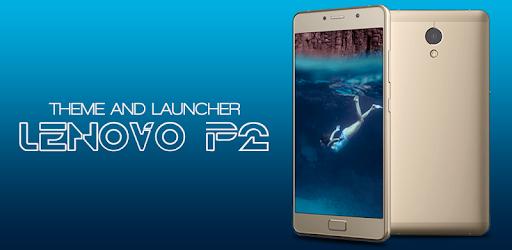 Theme for Lenovo P2 - Aplicacións en Google Play