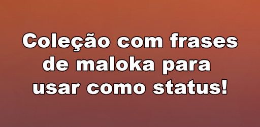 Frases De Maloka Para Status Apk App Free Download For Android