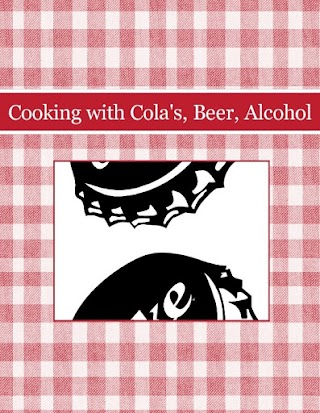 Cooking with Cola's, Beer, Alcohol