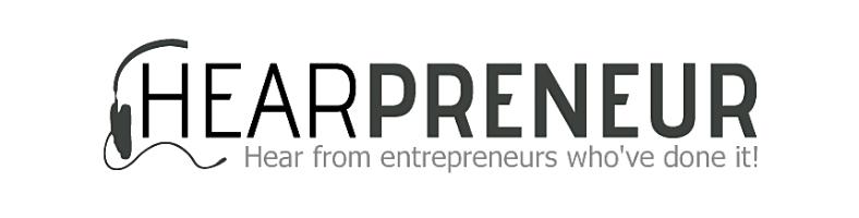 Hearpreneur: Hear from entrepreneurs who've done it!