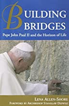 BUILDING BRIDGES: POPE JOHN PAUL II AND THE HORIZON OF LIFE