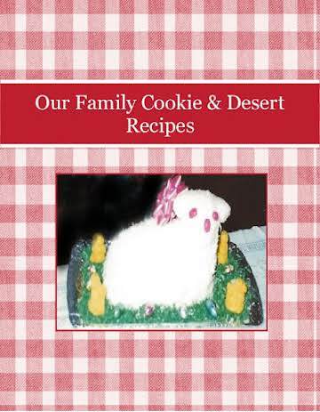 Our Family Cookie & Desert Recipes