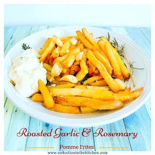 Roasted Garlic and Rosemary Pomme Frites.