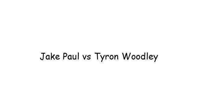 Boxing: Jake Paul vs Tyron Woodley
