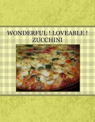 WONDERFUL !  LOVEABLE !   ZUCCHINI