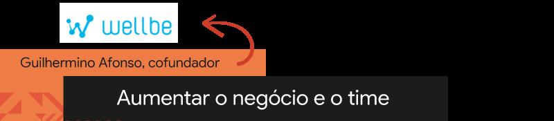 Guilhermino Afonso, cofundador da Wellbe: Aumentar o negócio e o time