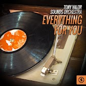 Tony Valor Sounds Orchestra, Everything For You