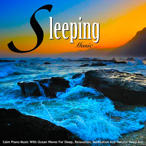Sleeping Music: Sleeping Music: Calm Piano Music With Ocean