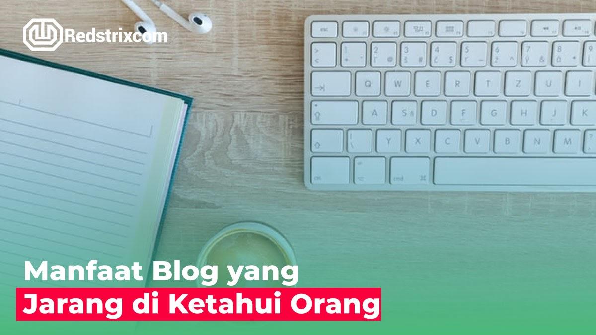 manfaat-blog-yang-jarang-di-ketahui-orang