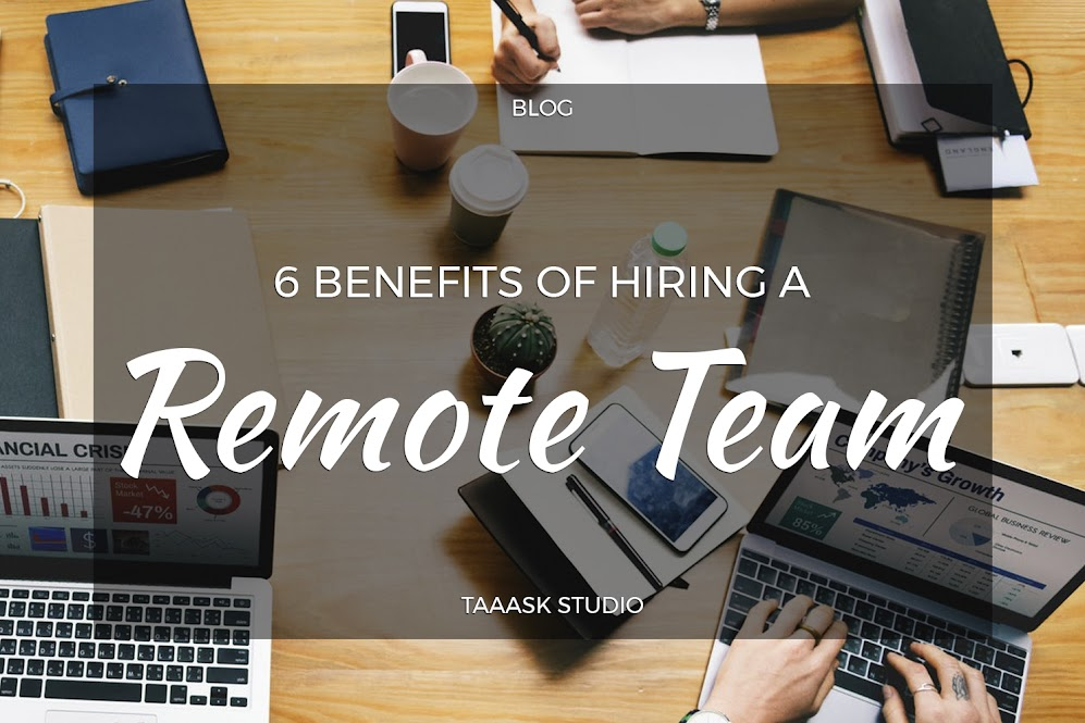 6 Benefits of Hiring a Remote Team