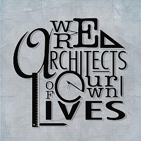 We Are Architects Of Our Own Lives by Ewan Arnolda - Typography Words ( saying, text, inspiration, words, creative, quote, fun, typography )