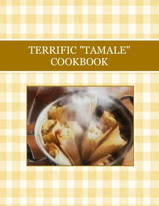 "TERRIFIC ""TAMALE"" COOKBOOK"