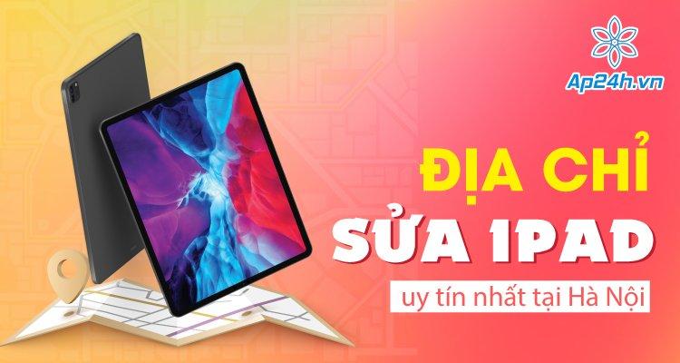 địa chỉ sửa iPad lấy ngay tại Hà Nội