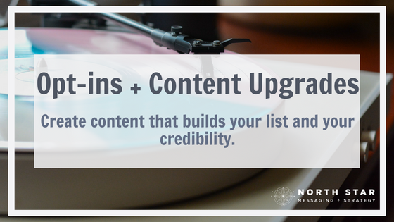 Opt-ins and Content Upgrades: Create content that builds your list and your credibility
