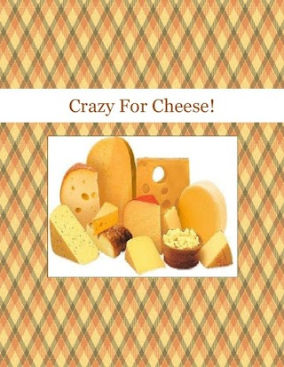 Crazy For Cheese!
