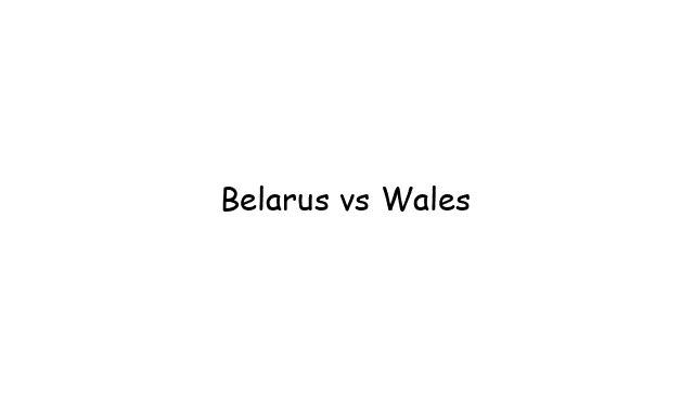 Belarus vs Wales