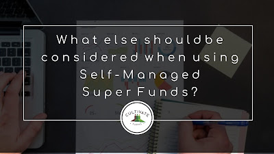 What else should be considered when using Self-Managed Super Funds?