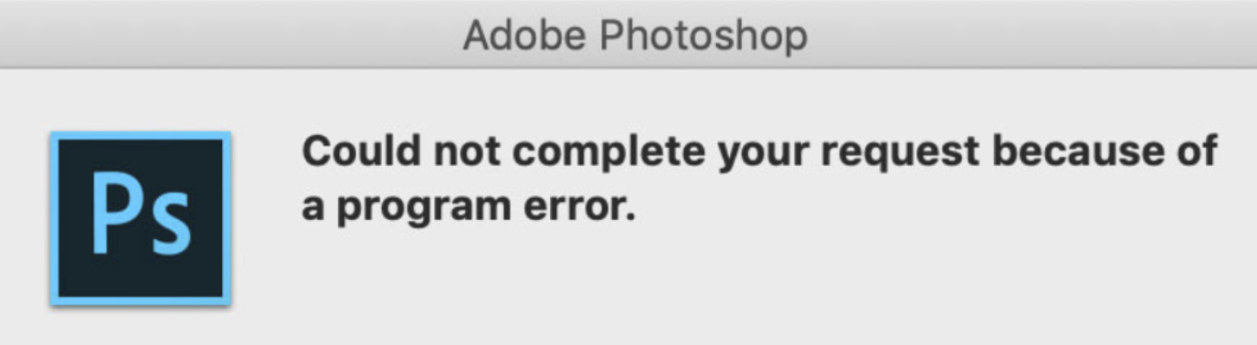 """Could not complete your request because of a program error"" Error in Adobe Photoshop"