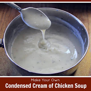 Make Your Own Condensed Cream of Chicken Soup.