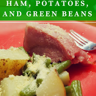 Ham Potatoes and Green Beans.