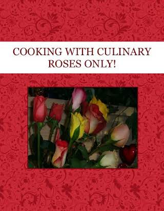 COOKING WITH  CULINARY ROSES  ONLY!