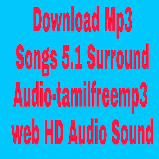 Tamil mp3 songs 5. 1 surround sounds free download by lyunisunmi.