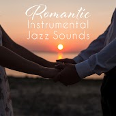 Romantic Instrumental Jazz Sounds – Jazz Music for Lovers, Romantic Dinner, Smooth Sounds, Peaceful Background Music