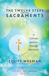 THE TWELVE STEPS AND THE SACRAMENTS A CATHOLIC JOURNEY THROUGH RECOVERY