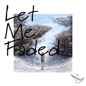 Let Me Faded