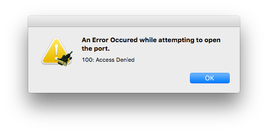 "MacOS screen capture of an alert dialog from an unknown application. Text reads ""An Error Occurred while attempting to open the port. 100: Access Denied"""
