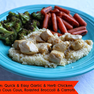 Quick and Easy Garlic and Herb Chicken Saute with Cous Cous, Roasted Broccoli and Carrots